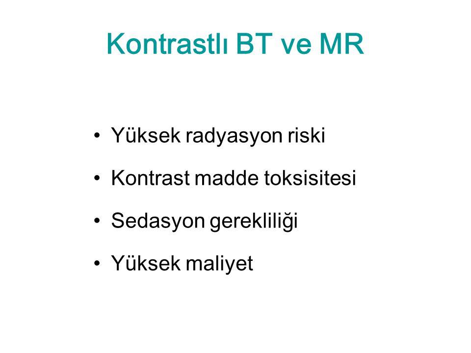 Kontrastlı BT ve MR Yüksek radyasyon riski Kontrast madde toksisitesi Sedasyon gerekliliği Yüksek maliyet
