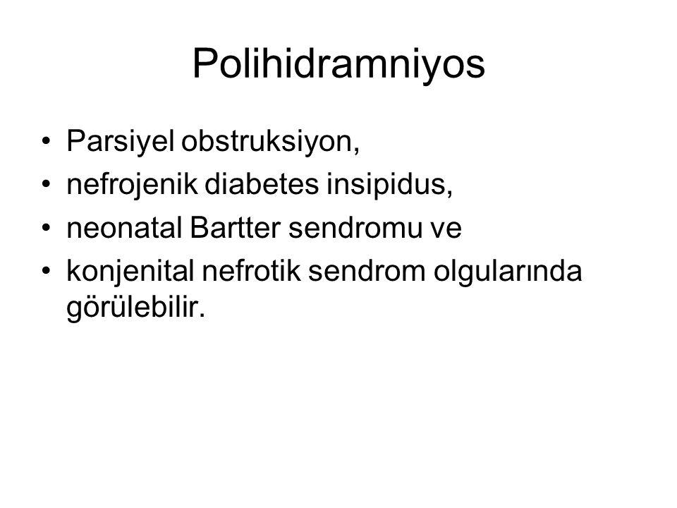 Polihidramniyos Parsiyel obstruksiyon, nefrojenik diabetes insipidus, neonatal Bartter sendromu ve konjenital nefrotik sendrom olgularında görülebilir.