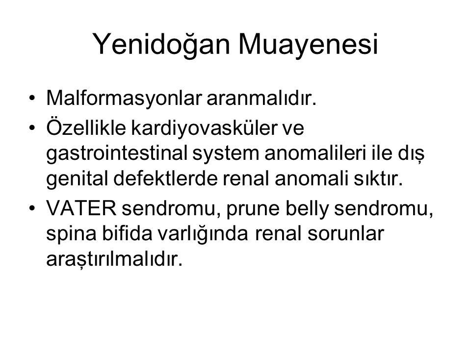 Yenidoğan Muayenesi Malformasyonlar aranmalıdır. Özellikle kardiyovasküler ve gastrointestinal system anomalileri ile dış genital defektlerde renal an