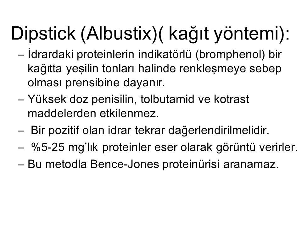 Dipstick (Albustix)( kağıt yöntemi): –İdrardaki proteinlerin indikatörlü (bromphenol) bir kağıtta yeşilin tonları halinde renkleşmeye sebep olması prensibine dayanır.