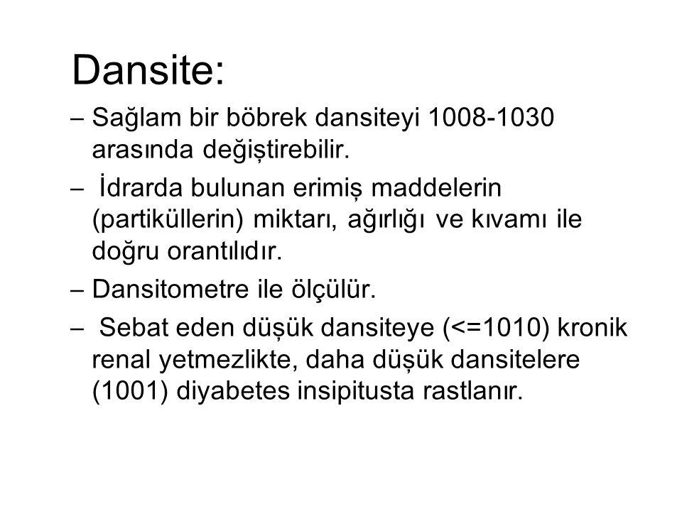 Dansite: –Sağlam bir böbrek dansiteyi 1008-1030 arasında değiştirebilir.