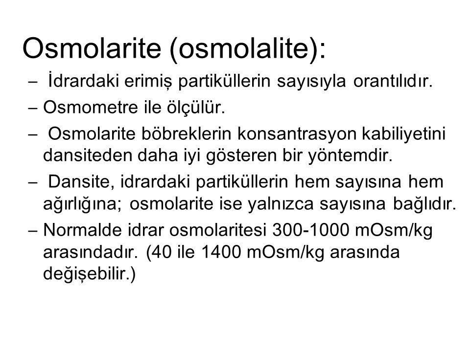 Osmolarite (osmolalite): – İdrardaki erimiş partiküllerin sayısıyla orantılıdır. –Osmometre ile ölçülür. – Osmolarite böbreklerin konsantrasyon kabili