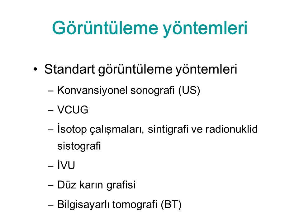 Görüntüleme yöntemleri Standart görüntüleme yöntemleri –Konvansiyonel sonografi (US) –VCUG –İsotop çalışmaları, sintigrafi ve radionuklid sistografi –İVU –Düz karın grafisi –Bilgisayarlı tomografi (BT)