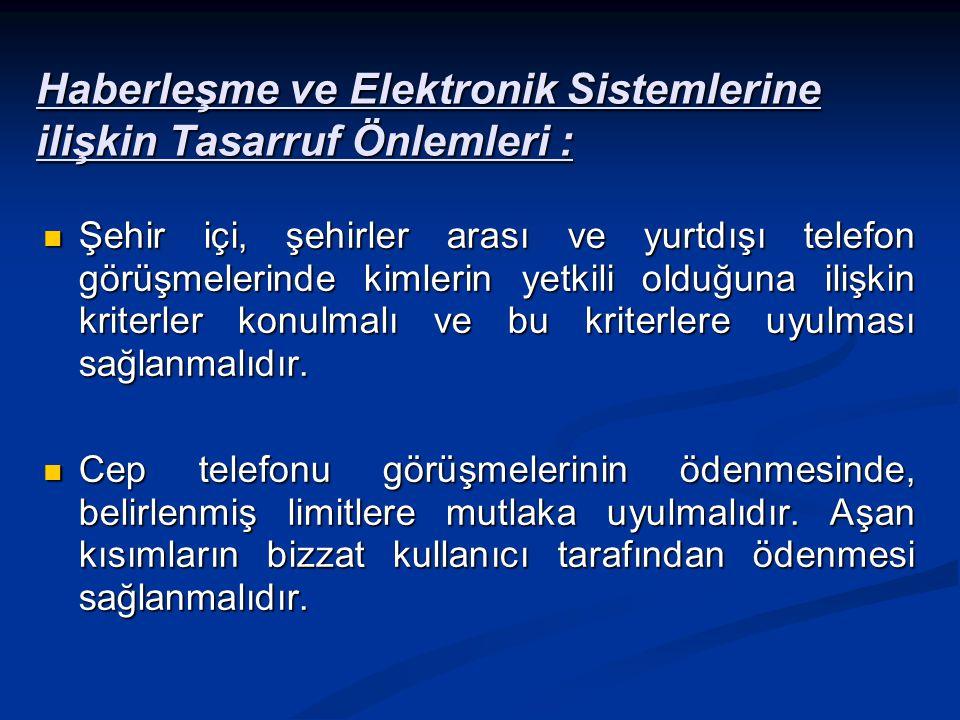 Haberleşme ve Elektronik Sistemlerine ilişkin Tasarruf Önlemleri : Şehir içi, şehirler arası ve yurtdışı telefon görüşmelerinde kimlerin yetkili olduğuna ilişkin kriterler konulmalı ve bu kriterlere uyulması sağlanmalıdır.