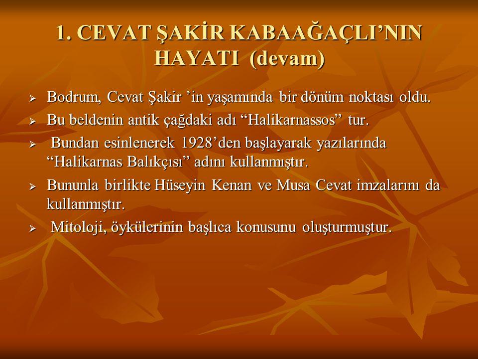 """1. CEVAT ŞAKİR KABAAĞAÇLI'NIN HAYATI(devam)  Bodrum, Cevat Şakir 'in yaşamında bir dönüm noktası oldu.  Bu beldenin antik çağdaki adı """"Halikarnassos"""