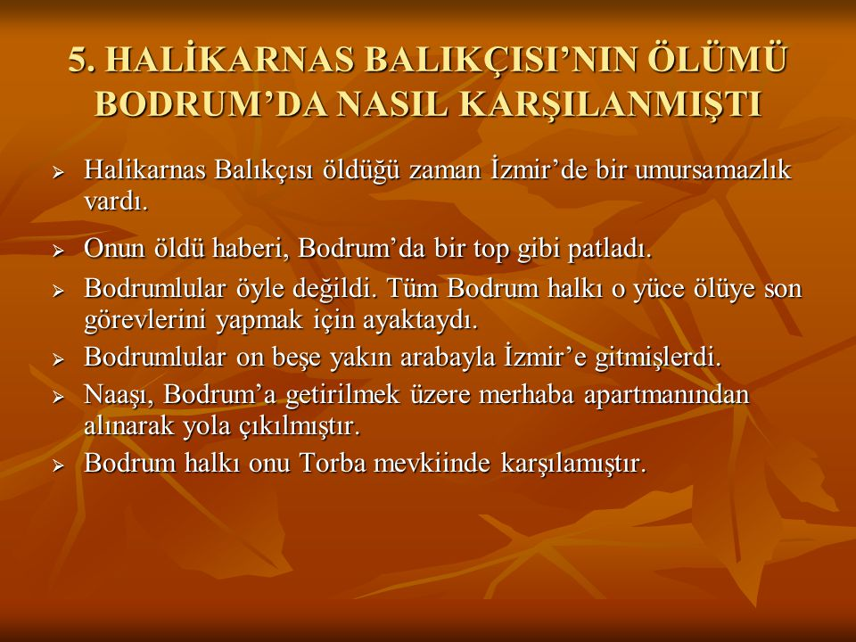 5. HALİKARNAS BALIKÇISI'NIN ÖLÜMÜ BODRUM'DA NASIL KARŞILANMIŞTI  Halikarnas Balıkçısı öldüğü zaman İzmir'de bir umursamazlık vardı.  Onun öldü haber