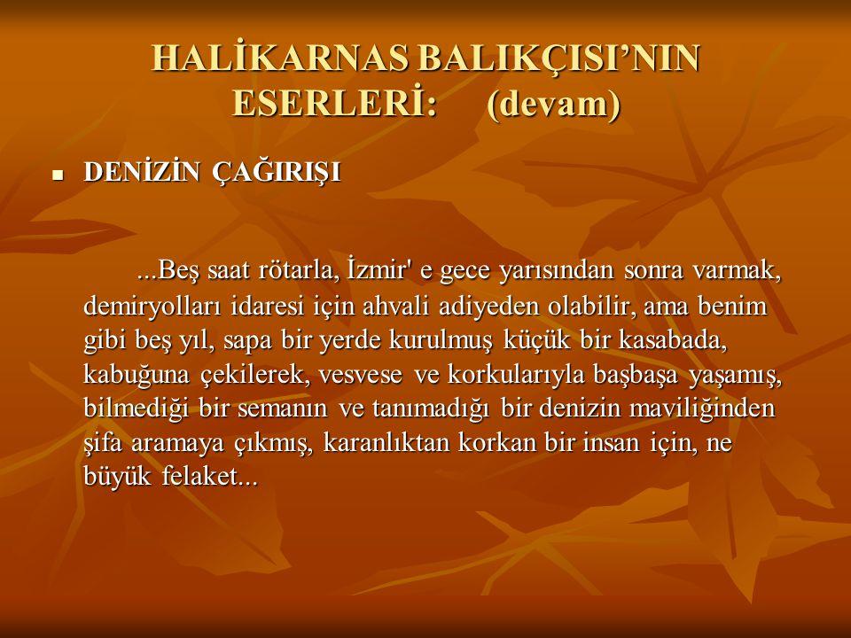 HALİKARNAS BALIKÇISI'NIN ESERLERİ:(devam) DENİZİN ÇAĞIRIŞI DENİZİN ÇAĞIRIŞI...Beş saat rötarla, İzmir' e gece yarısından sonra varmak, demiryolları id