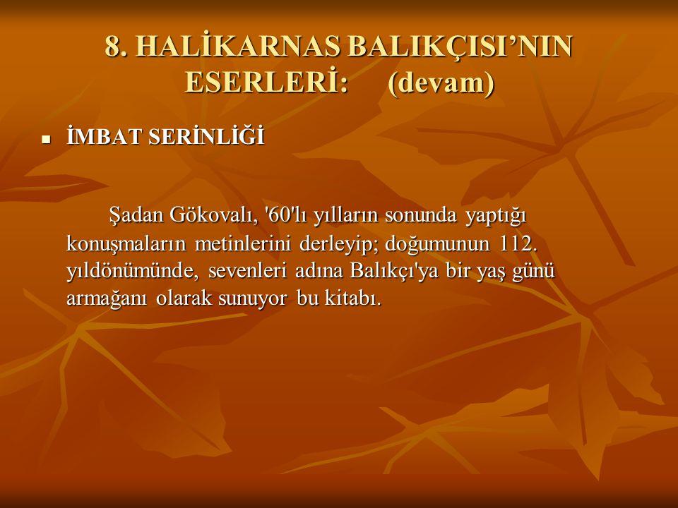 8. HALİKARNAS BALIKÇISI'NIN ESERLERİ:(devam) İMBAT SERİNLİĞİ İMBAT SERİNLİĞİ Şadan Gökovalı, '60'lı yılların sonunda yaptığı konuşmaların metinlerini