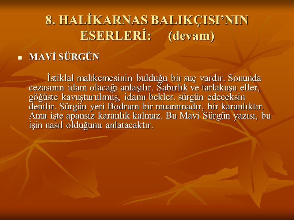 8. HALİKARNAS BALIKÇISI'NIN ESERLERİ:(devam) MAVİ SÜRGÜN MAVİ SÜRGÜN İstiklal mahkemesinin bulduğu bir suç vardır. Sonunda cezasının idam olacağı anla