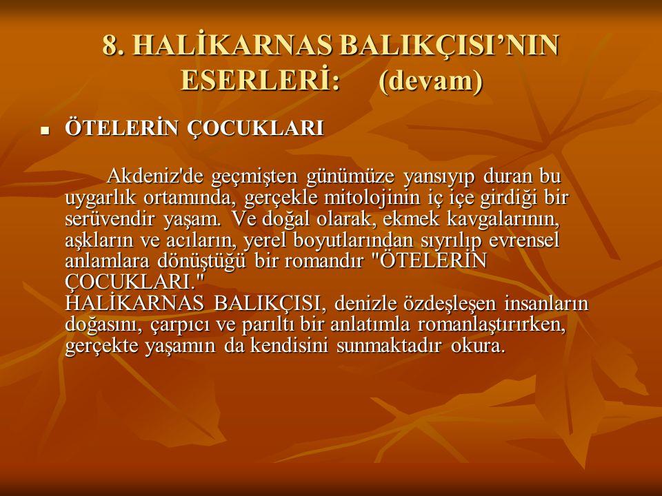 8. HALİKARNAS BALIKÇISI'NIN ESERLERİ:(devam) ÖTELERİN ÇOCUKLARI ÖTELERİN ÇOCUKLARI Akdeniz'de geçmişten günümüze yansıyıp duran bu uygarlık ortamında,