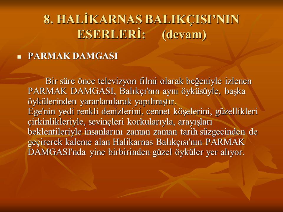 8. HALİKARNAS BALIKÇISI'NIN ESERLERİ:(devam) PARMAK DAMGASI PARMAK DAMGASI Bir süre önce televizyon filmi olarak beğeniyle izlenen PARMAK DAMGASI, Bal