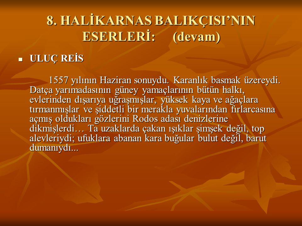 8. HALİKARNAS BALIKÇISI'NIN ESERLERİ:(devam) ULUÇ REİS ULUÇ REİS 1557 yılının Haziran sonuydu. Karanlık basmak üzereydi. Datça yarımadasının güney yam