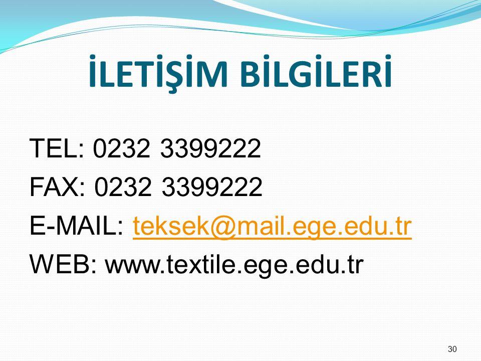 İLETİŞİM BİLGİLERİ TEL: 0232 3399222 FAX: 0232 3399222 E-MAIL: teksek@mail.ege.edu.trteksek@mail.ege.edu.tr WEB: www.textile.ege.edu.tr 30