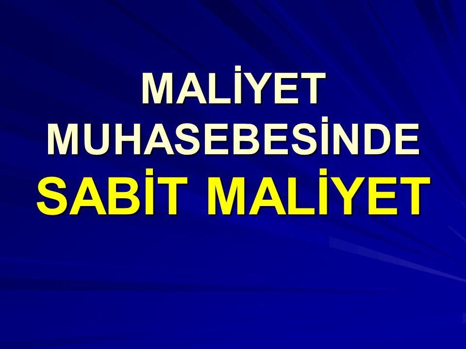 MALİYET MUHASEBESİNDE SABİT MALİYET