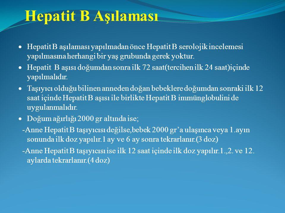 Hepatit B Aşılaması  Hepatit B aşılaması yapılmadan önce Hepatit B serolojik incelemesi yapılmasına herhangi bir yaş grubunda gerek yoktur.  Hepatit