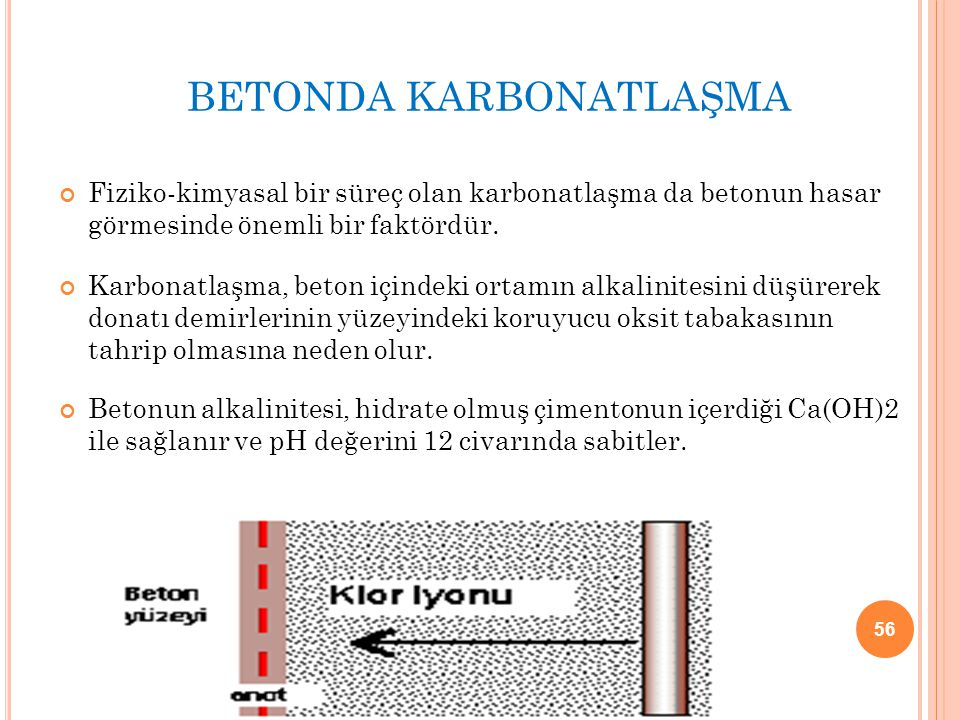 BETONDA KARBONATLAŞMA Fiziko-kimyasal bir süreç olan karbonatlaşma da betonun hasar görmesinde önemli bir faktördür. Karbonatlaşma, beton içindeki ort