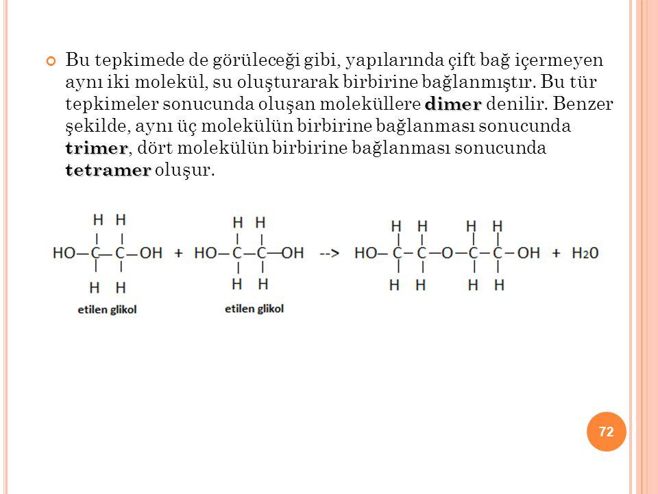 dimer trimer tetramer Bu tepkimede de görüleceği gibi, yapılarında çift bağ içermeyen aynı iki molekül, su oluşturarak birbirine bağlanmıştır. Bu tür