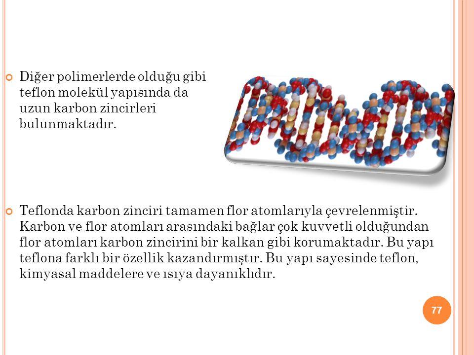 Diğer polimerlerde olduğu gibi teflon molekül yapısında da uzun karbon zincirleri bulunmaktadır. Teflonda karbon zinciri tamamen flor atomlarıyla çevr