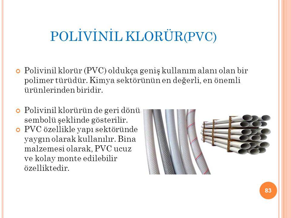 POLİVİNİL KLORÜR (PVC) Polivinil klorür (PVC) oldukça geniş kullanım alanı olan bir polimer türüdür. Kimya sektörünün en değerli, en önemli ürünlerind