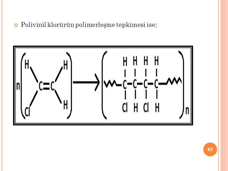 Polivinil klorürün polimerleşme tepkimesi ise; 85