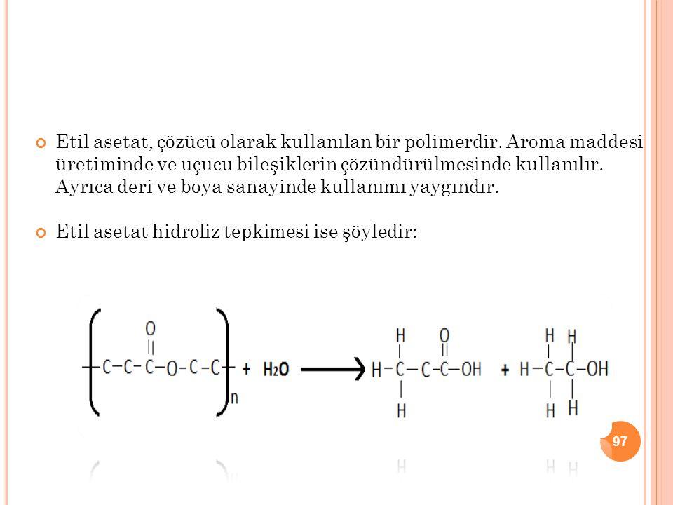 Etil asetat, çözücü olarak kullanılan bir polimerdir. Aroma maddesi üretiminde ve uçucu bileşiklerin çözündürülmesinde kullanılır. Ayrıca deri ve boya