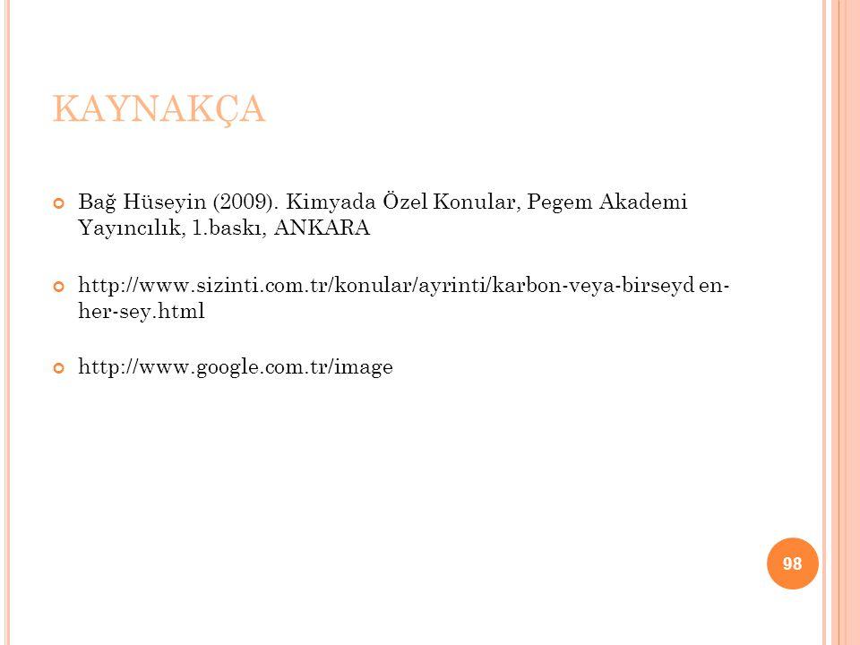 KAYNAKÇA Bağ Hüseyin (2009). Kimyada Özel Konular, Pegem Akademi Yayıncılık, 1.baskı, ANKARA http://www.sizinti.com.tr/konular/ayrinti/karbon-veya-bir