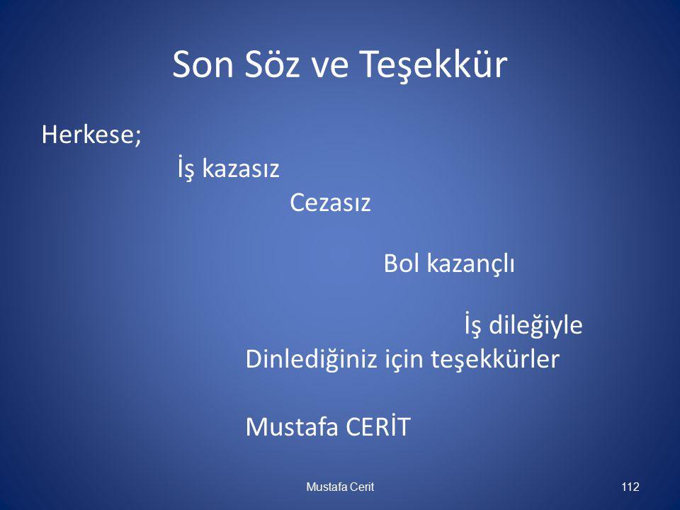 Son Söz ve Teşekkür Herkese; İş kazasız Cezasız Bol kazançlı İş dileğiyle Dinlediğiniz için teşekkürler Mustafa CERİT 112 Mustafa Cerit