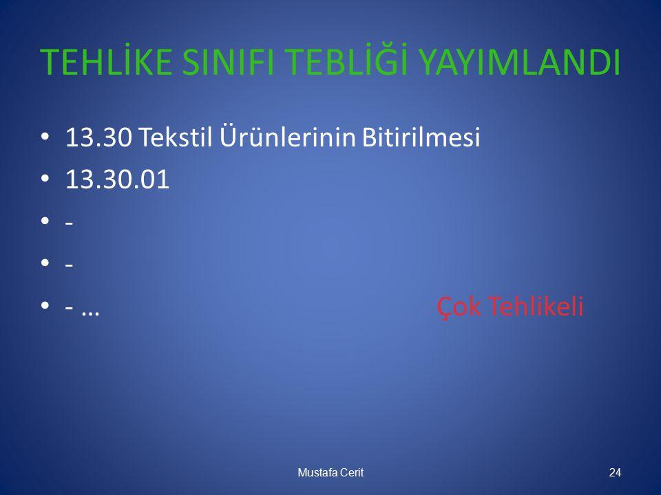 TEHLİKE SINIFI TEBLİĞİ YAYIMLANDI 13.30 Tekstil Ürünlerinin Bitirilmesi 13.30.01 - - …Çok Tehlikeli Mustafa Cerit24