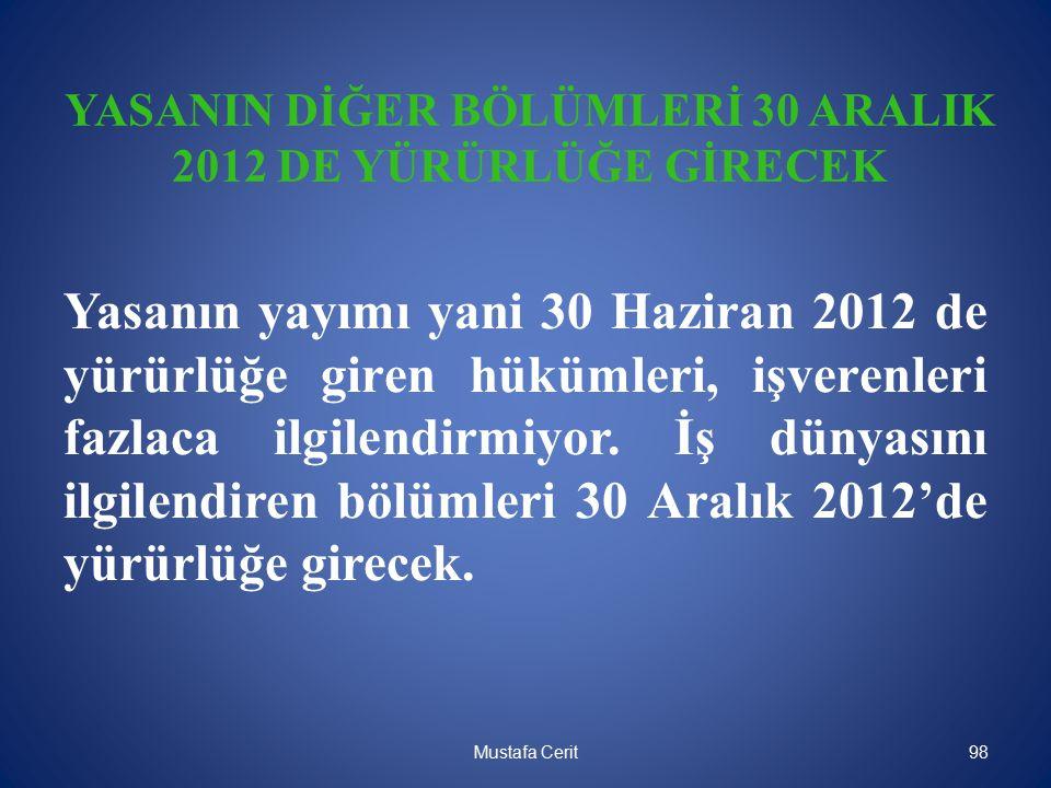 YASANIN DİĞER BÖLÜMLERİ 30 ARALIK 2012 DE YÜRÜRLÜĞE GİRECEK Yasanın yayımı yani 30 Haziran 2012 de yürürlüğe giren hükümleri, işverenleri fazlaca ilgi