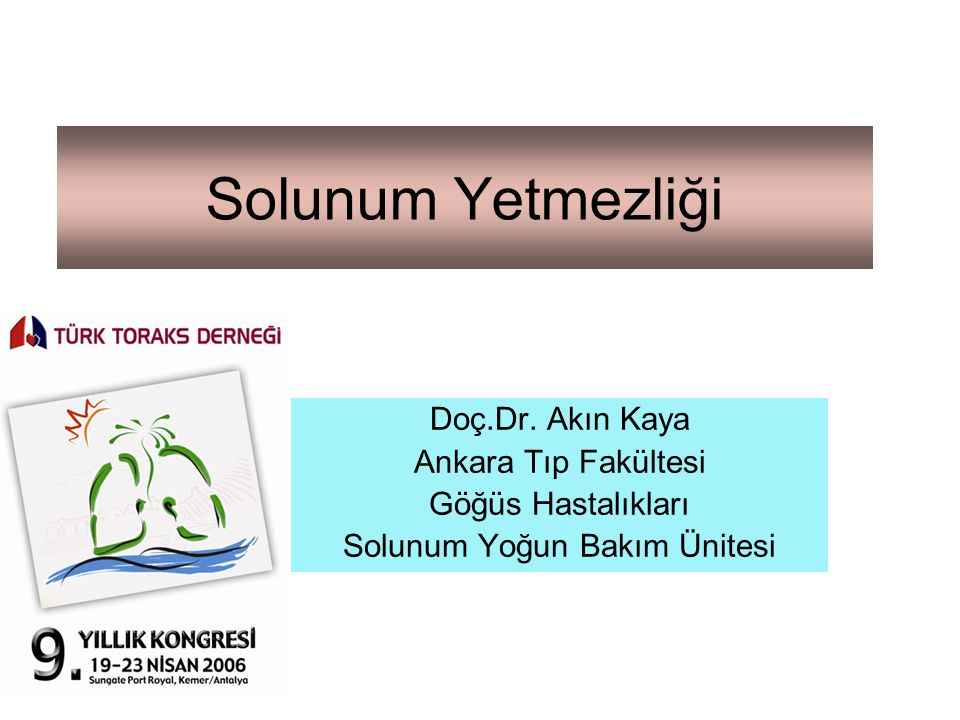 Solunum Yetmezliği Doç.Dr. Akın Kaya Ankara Tıp Fakültesi Göğüs Hastalıkları Solunum Yoğun Bakım Ünitesi