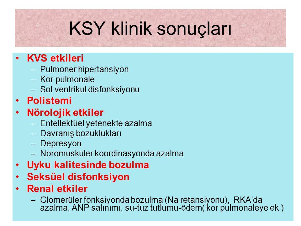 KSY klinik sonuçları KVS etkileri –Pulmoner hipertansiyon –Kor pulmonale –Sol ventrikül disfonksiyonu Polistemi Nörolojik etkiler –Entellektüel yetene