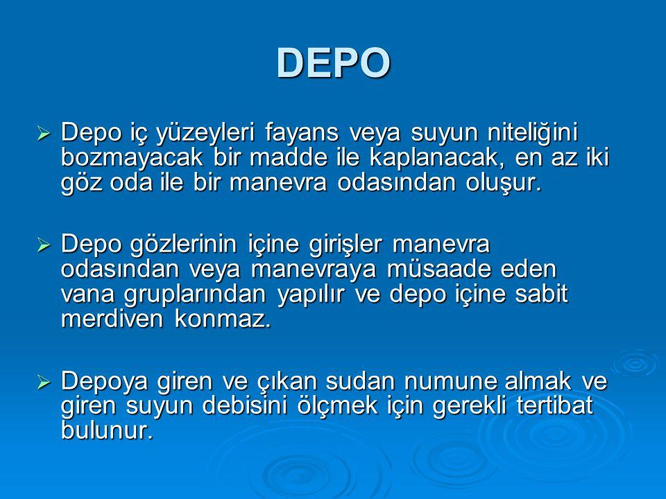DEPO  Depo iç yüzeyleri fayans veya suyun niteliğini bozmayacak bir madde ile kaplanacak, en az iki göz oda ile bir manevra odasından oluşur.  Depo