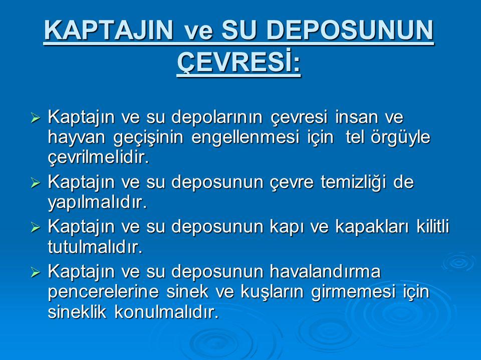 KAPTAJIN ve SU DEPOSUNUN ÇEVRESİ:  Kaptajın ve su depolarının çevresi insan ve hayvan geçişinin engellenmesi için tel örgüyle çevrilmelidir.  Kaptaj