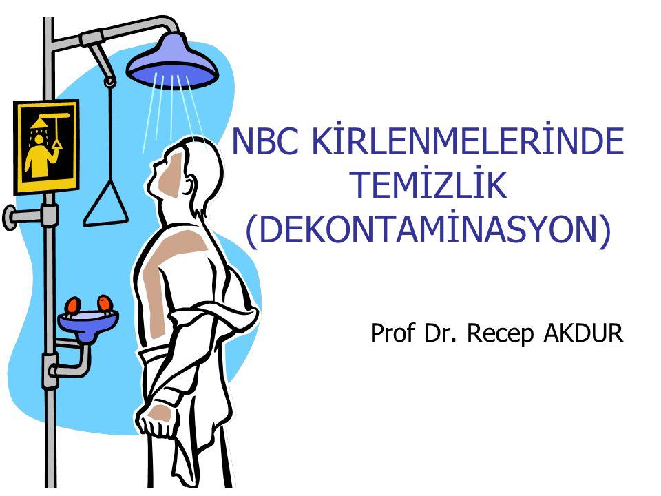 NBC KİRLENMELERİNDE TEMİZLİK (DEKONTAMİNASYON) Prof Dr. Recep AKDUR