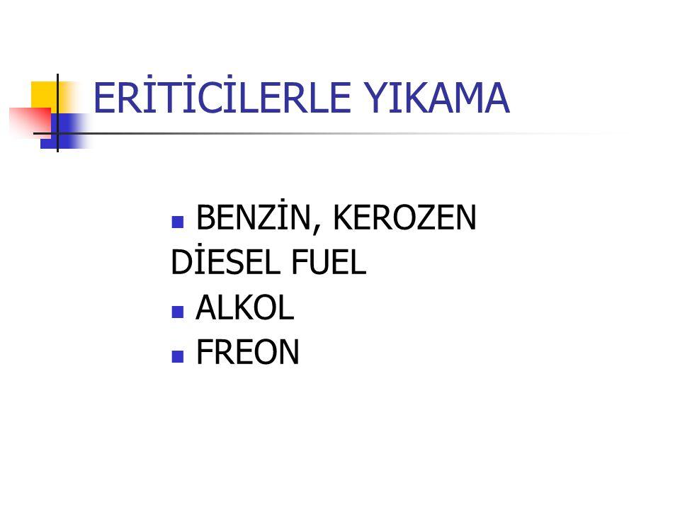 ERİTİCİLERLE YIKAMA BENZİN, KEROZEN DİESEL FUEL ALKOL FREON
