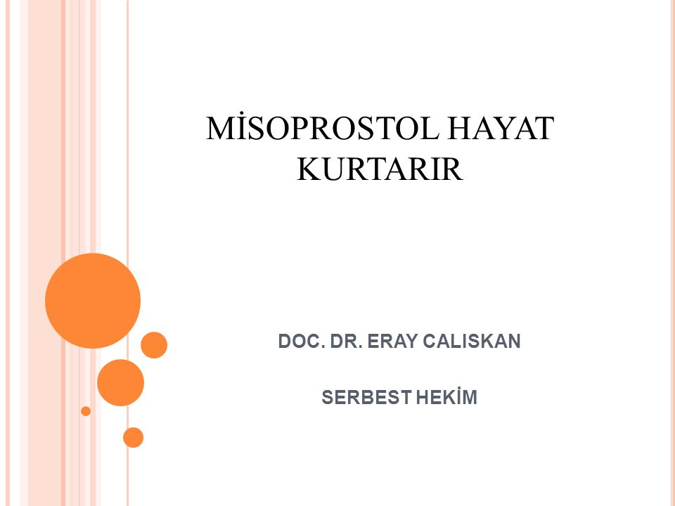 MİSOPROSTOL HAYAT KURTARIR DOC. DR. ERAY CALISKAN SERBEST HEKİM