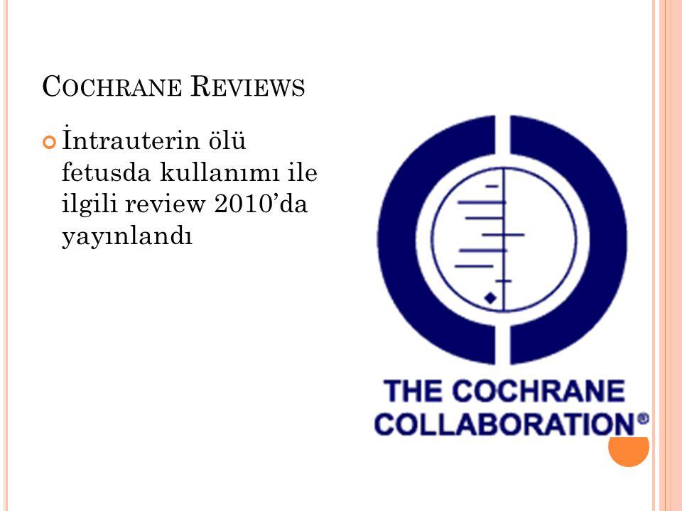 C OCHRANE R EVIEWS İntrauterin ölü fetusda kullanımı ile ilgili review 2010'da yayınlandı