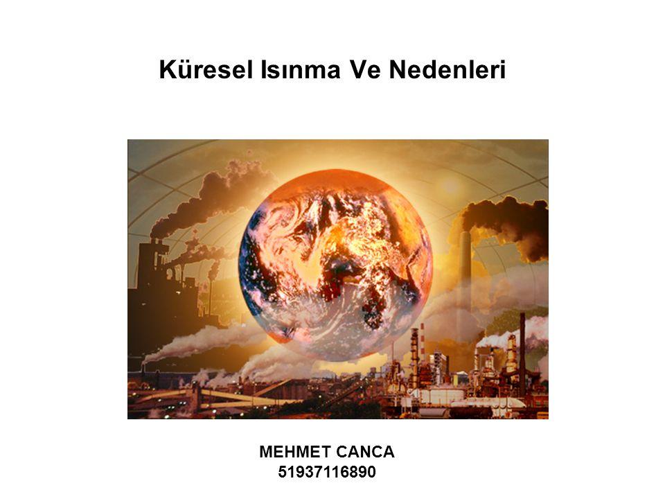 Küresel Isınma Ve Nedenleri MEHMET CANCA 51937116890