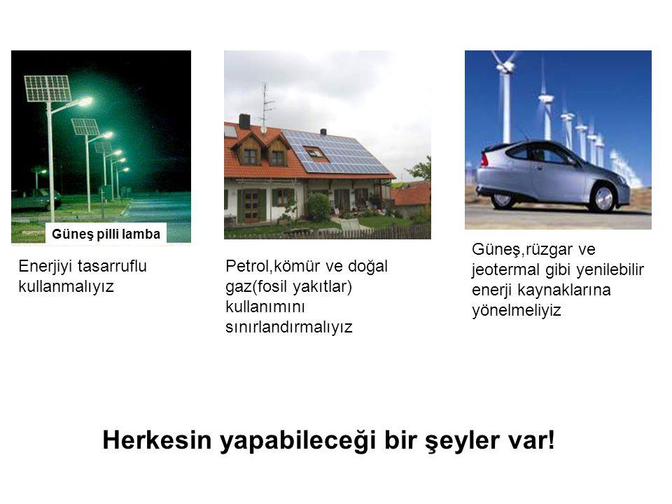 Güneş pilli lamba Enerjiyi tasarruflu kullanmalıyız Güneş,rüzgar ve jeotermal gibi yenilebilir enerji kaynaklarına yönelmeliyiz Petrol,kömür ve doğal gaz(fosil yakıtlar) kullanımını sınırlandırmalıyız Herkesin yapabileceği bir şeyler var!