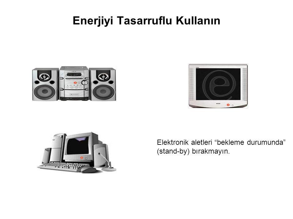 Enerjiyi Tasarruflu Kullanın Elektronik aletleri bekleme durumunda (stand-by) bırakmayın.