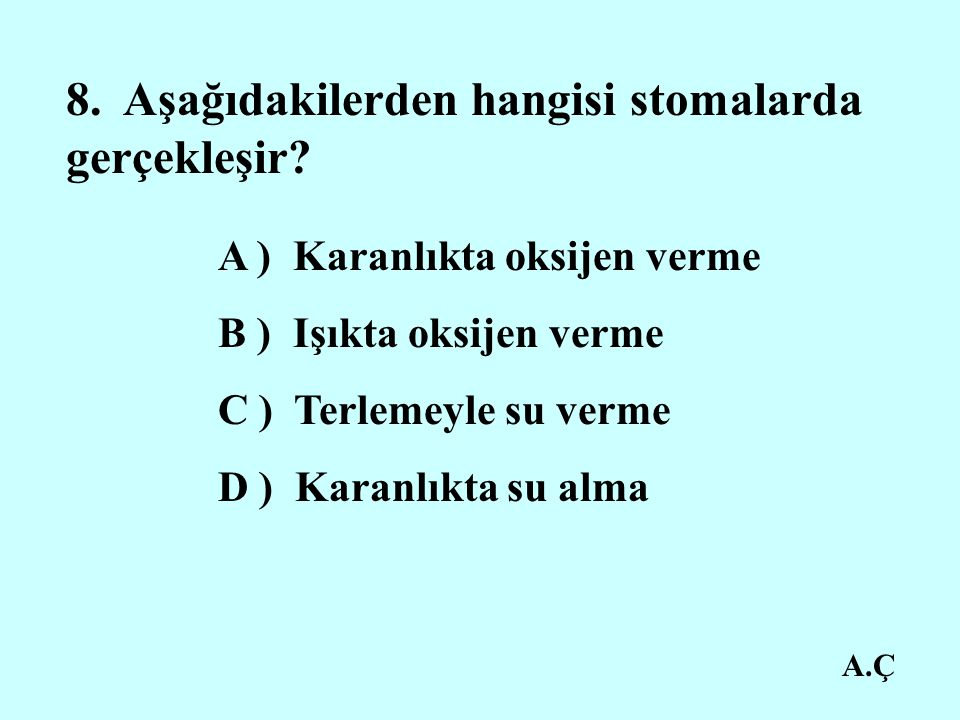A.Ç 8.Aşağıdakilerden hangisi stomalarda gerçekleşir.