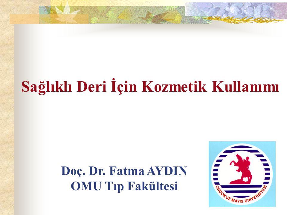 Sağlıklı Deri İçin Kozmetik Kullanımı Doç. Dr. Fatma AYDIN OMU Tıp Fakültesi