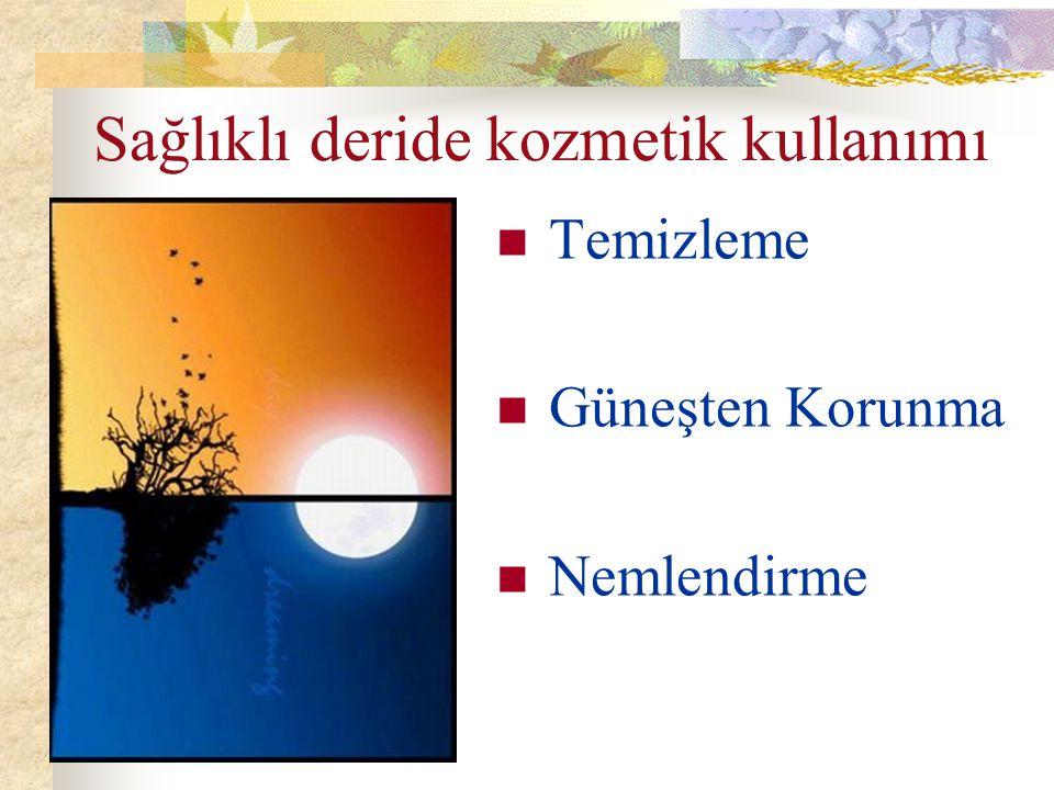 Sağlıklı deride kozmetik kullanımı Temizleme Güneşten Korunma Nemlendirme