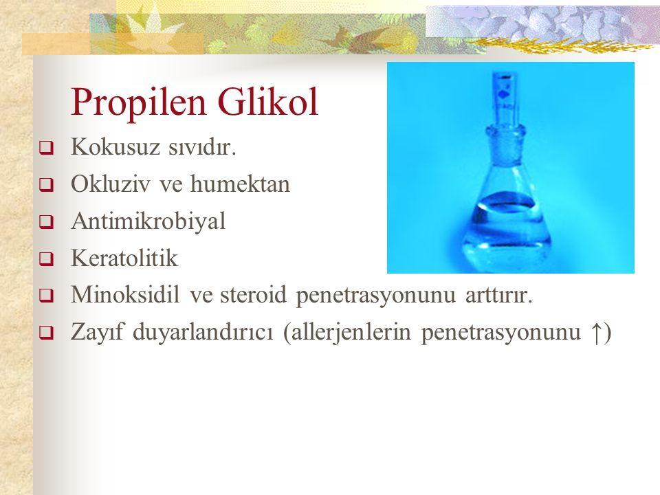 Propilen Glikol  Kokusuz sıvıdır.  Okluziv ve humektan  Antimikrobiyal  Keratolitik  Minoksidil ve steroid penetrasyonunu arttırır.  Zayıf duyar