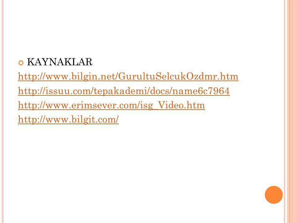 KAYNAKLAR http://www.bilgin.net/GurultuSelcukOzdmr.htm http://issuu.com/tepakademi/docs/name6c7964 http://www.erimsever.com/isg_Video.htm http://www.b