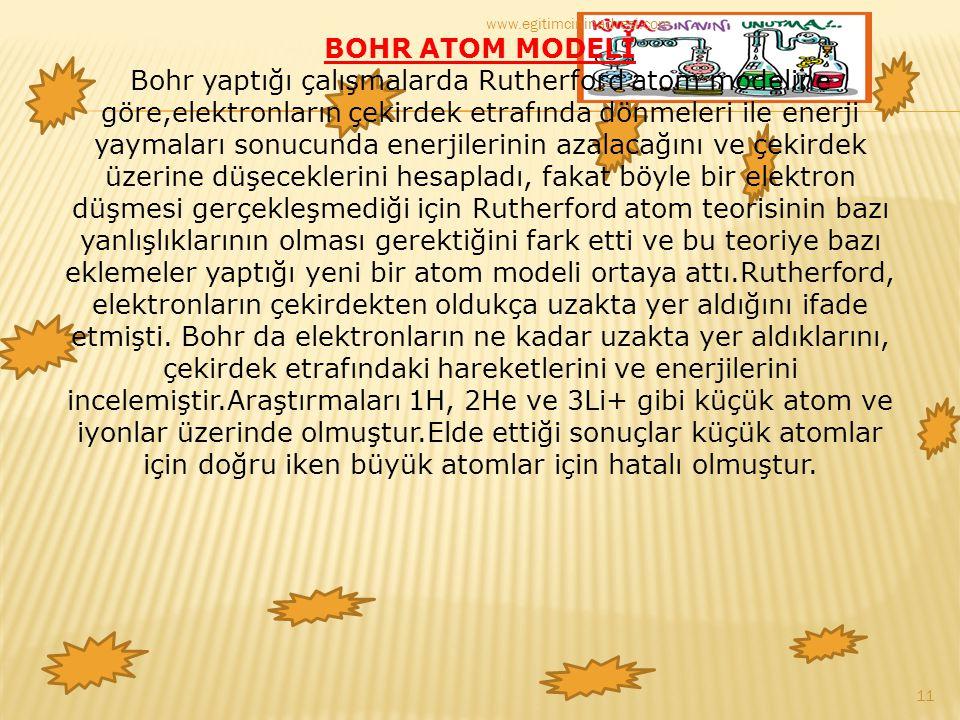 BOHR ATOM MODELİ Bohr yaptığı çalışmalarda Rutherford atom modeline göre,elektronların çekirdek etrafında dönmeleri ile enerji yaymaları sonucunda ene