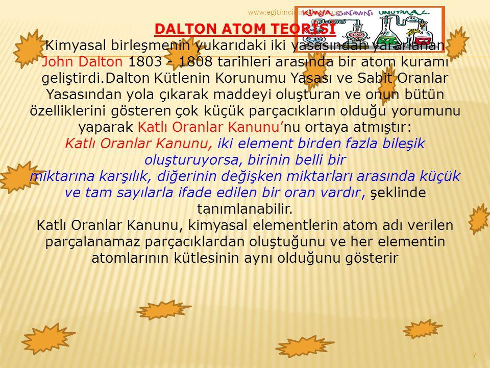 DALTON ATOM TEORİSİ Kimyasal birleşmenin yukarıdaki iki yasasından yararlanan John Dalton 1803 - 1808 tarihleri arasında bir atom kuramı geliştirdi.Da