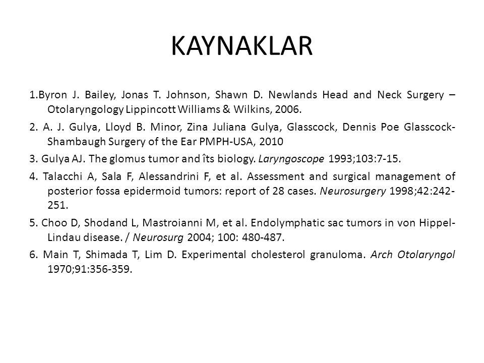 KAYNAKLAR 1.Byron J. Bailey, Jonas T. Johnson, Shawn D. Newlands Head and Neck Surgery – Otolaryngology Lippincott Williams & Wilkins, 2006. 2. A. J.