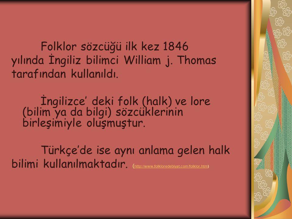 Folklor sözcüğü ilk kez 1846 yılında İngiliz bilimci William j. Thomas tarafından kullanıldı. İngilizce' deki folk (halk) ve lore (bilim ya da bilgi)