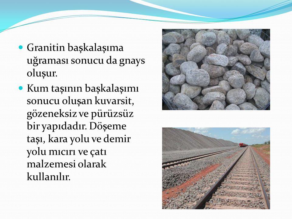 Granitin başkalaşıma uğraması sonucu da gnays oluşur. Kum taşının başkalaşımı sonucu oluşan kuvarsit, gözeneksiz ve pürüzsüz bir yapıdadır. Döşeme taş